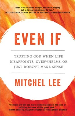 Even If: Trusting God When Life Disappoints, Overwhelms, or Just Doesn't Make Sense