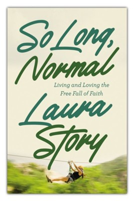 So Long, Normal: Living and Loving the Free Fall of Faith
