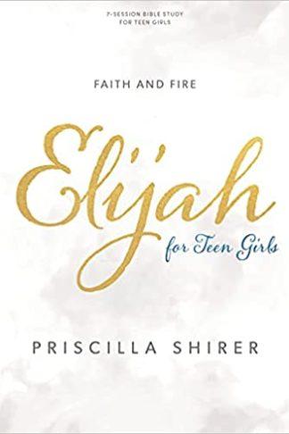 Elijah - Teen Girls' Bible Study Book: Faith and Fire