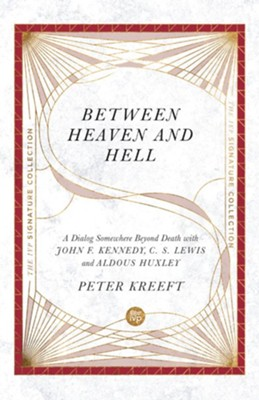 Between Heaven and Hell: A Dialog Somewhere Beyond Death with John F. Kennedy, C. S. Lewis and Aldous Huxley