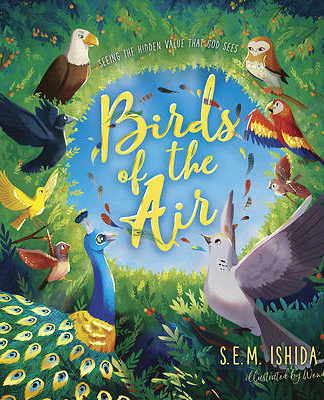 Birds of the Air Seeing the Hidden Value That God Sees